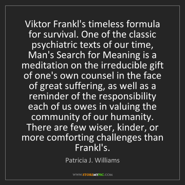 Patricia J. Williams: Viktor Frankl's timeless formula for survival. One of...