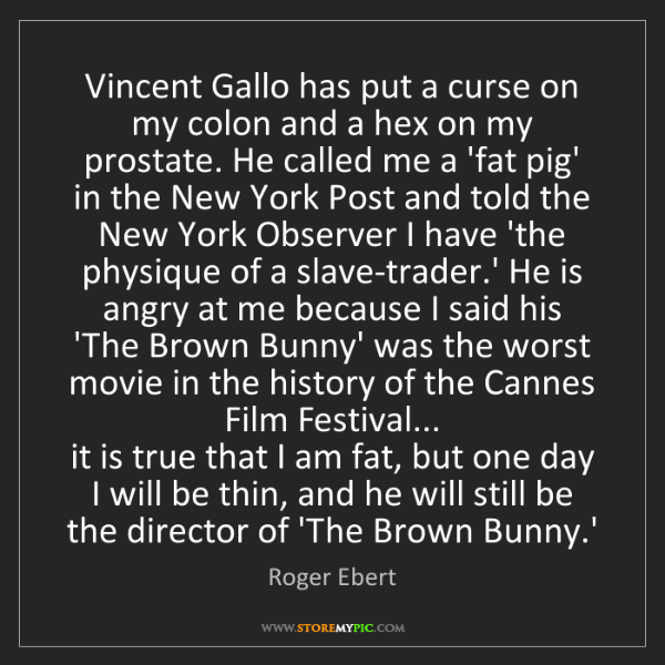 Roger Ebert: Vincent Gallo has put a curse on my colon and a hex on...