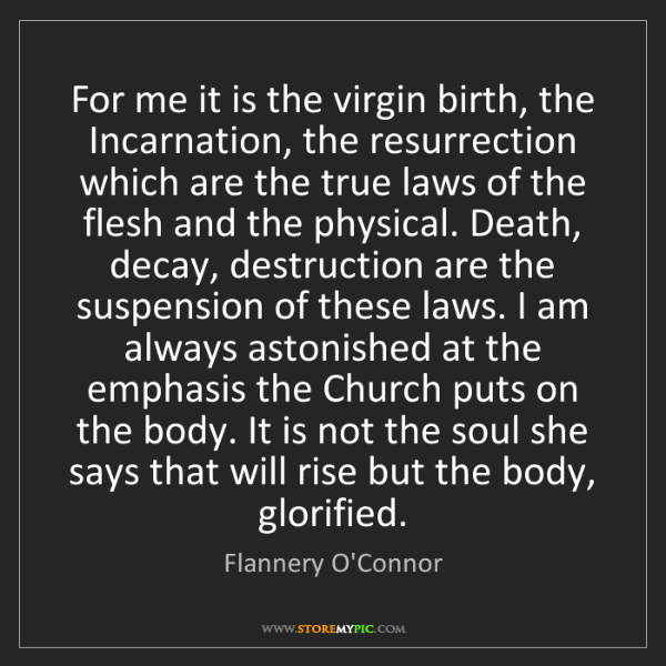 Flannery O'Connor: For me it is the virgin birth, the Incarnation, the resurrection...