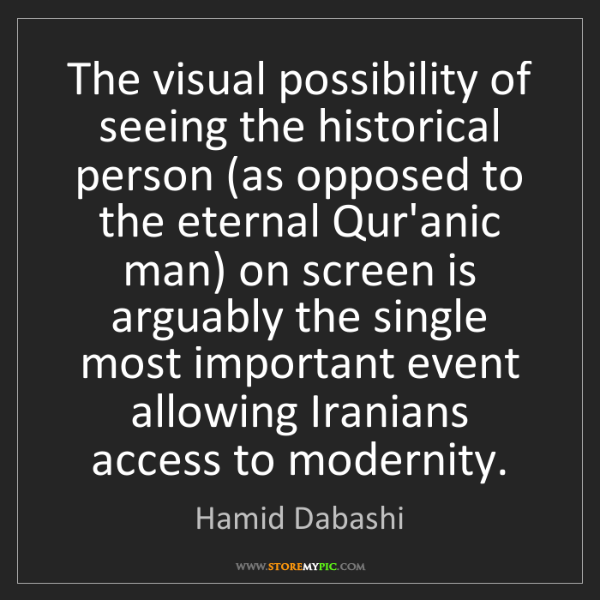 Hamid Dabashi: The visual possibility of seeing the historical person...