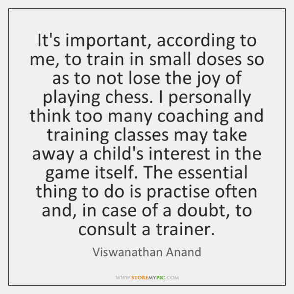 It's important, according to me, to train in small doses so as ...