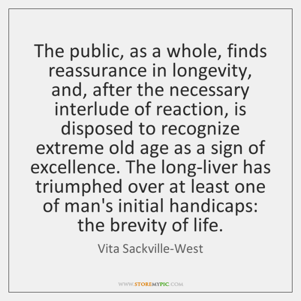 The public, as a whole, finds reassurance in longevity, and, after the ...