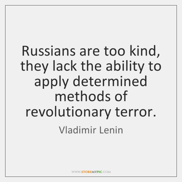 Russians are too kind, they lack the ability to apply determined methods ...