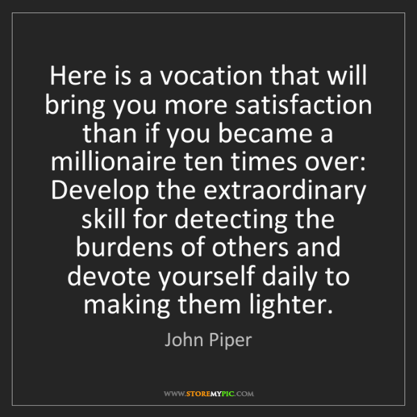 John Piper: Here is a vocation that will bring you more satisfaction...