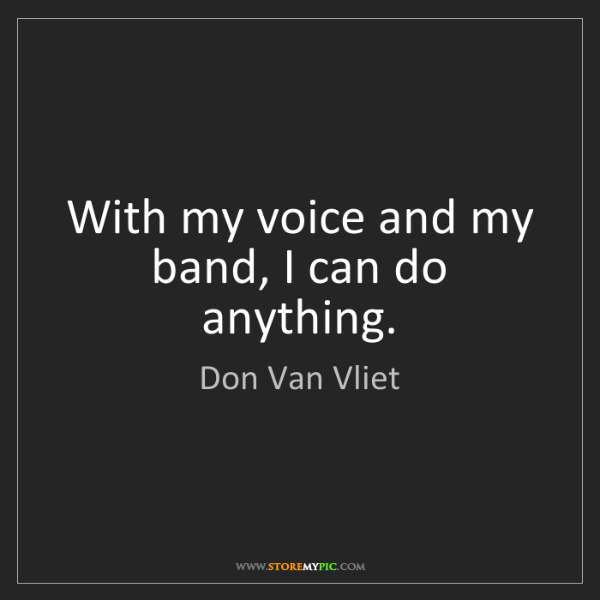 Don Van Vliet: With my voice and my band, I can do anything.