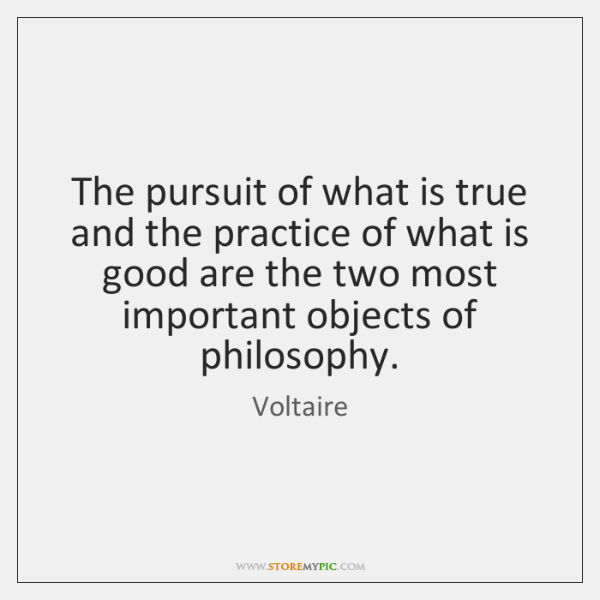 The pursuit of what is true and the practice of what is ...