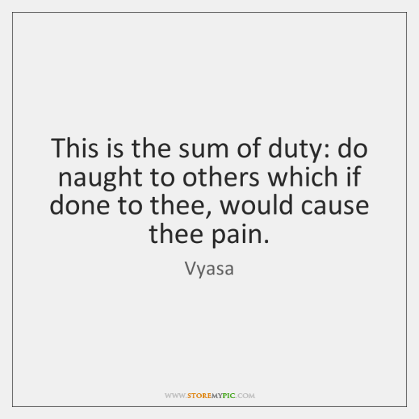 This is the sum of duty: do naught to others which if ...