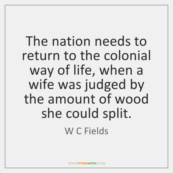 The nation needs to return to the colonial way of life, when ...