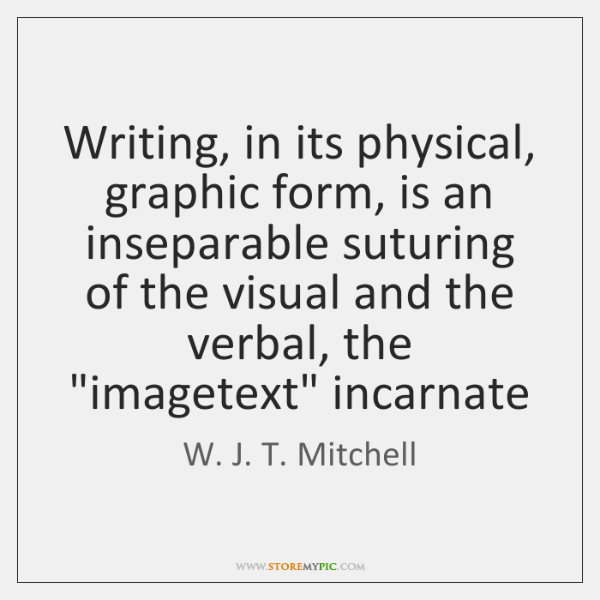 Writing, in its physical, graphic form, is an inseparable suturing of the ...