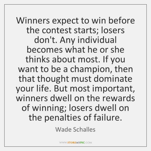 Winners expect to win before the contest starts; losers don't. Any individual ...