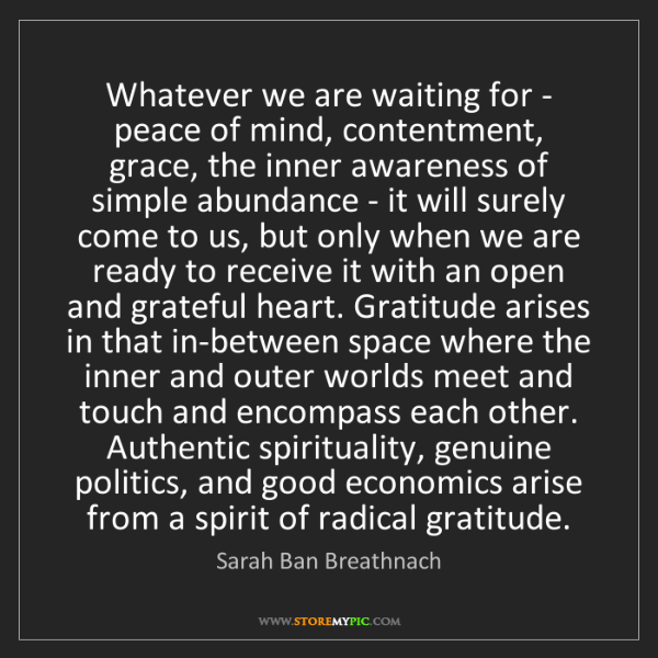Sarah Ban Breathnach: Whatever we are waiting for - peace of mind, contentment,...