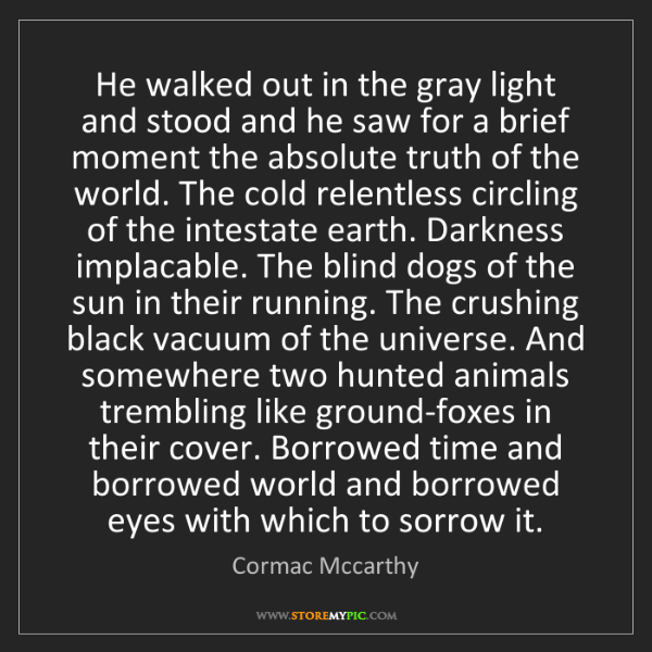 Cormac Mccarthy: He walked out in the gray light and stood and he saw...