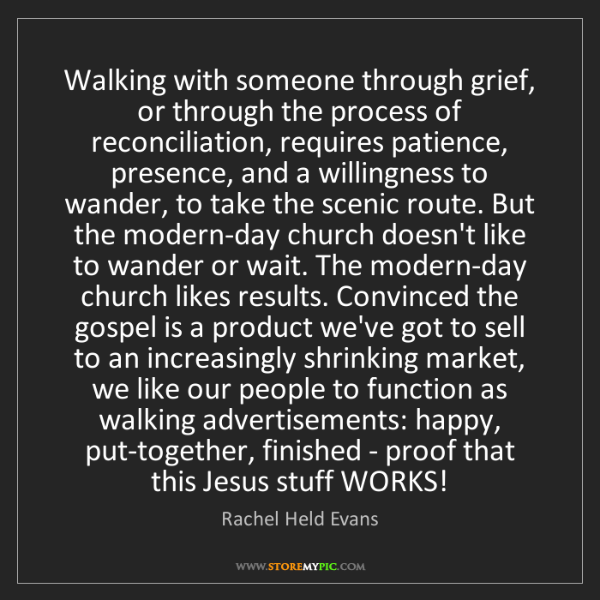 Rachel Held Evans: Walking with someone through grief, or through the process...