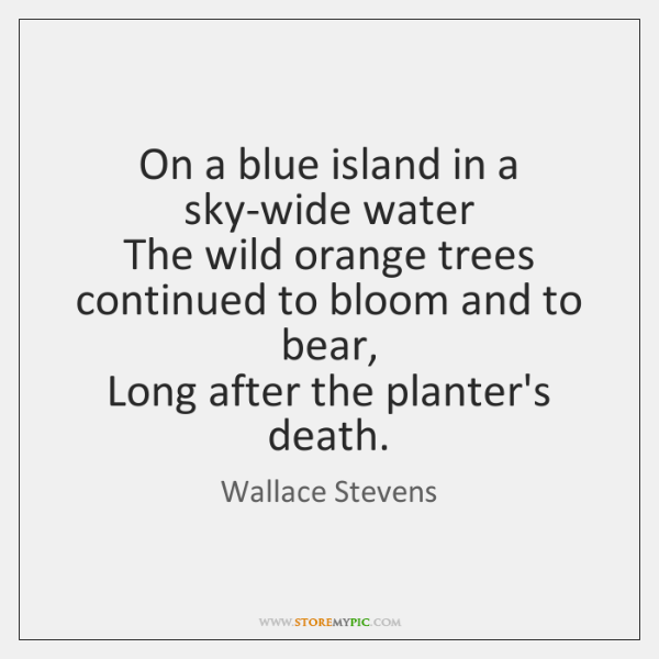 On a blue island in a sky-wide water   The wild orange trees ...