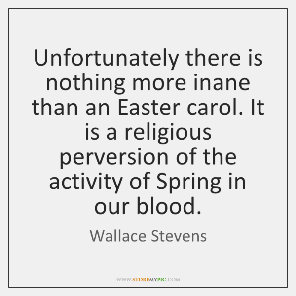 Unfortunately there is nothing more inane than an Easter carol. It is ...