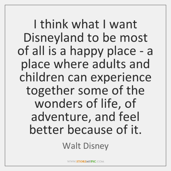 I think what I want Disneyland to be most of all is ...