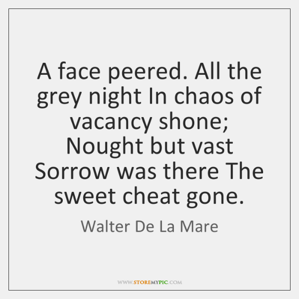 A face peered. All the grey night In chaos of vacancy shone; ...