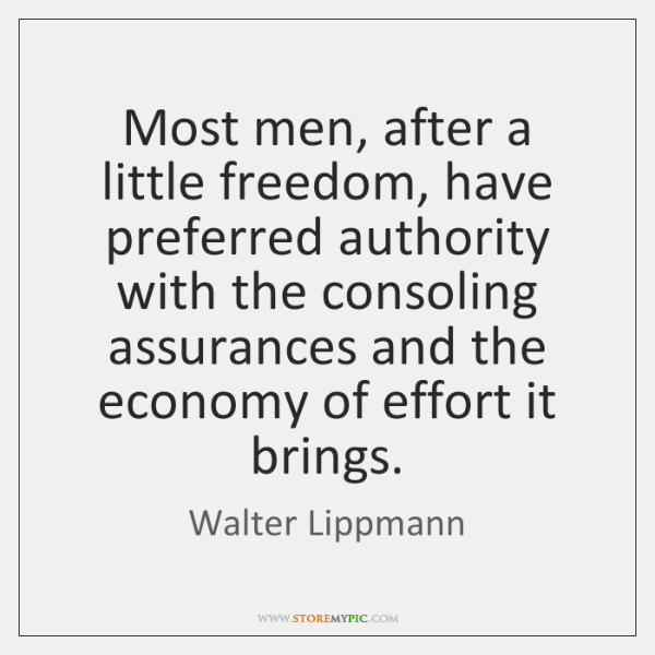 Most men, after a little freedom, have preferred authority with the consoling ...