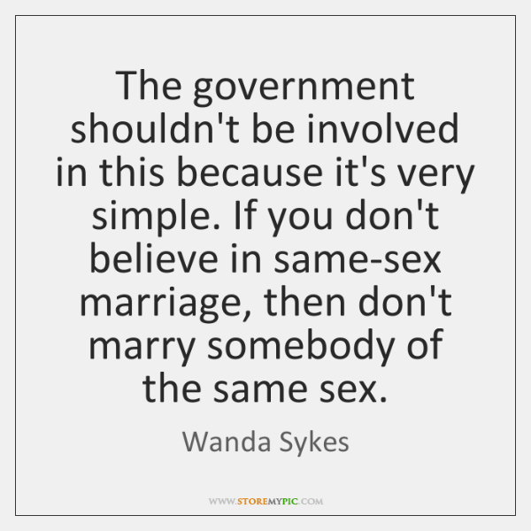 The government shouldn't be involved in this because it's very simple. If ...