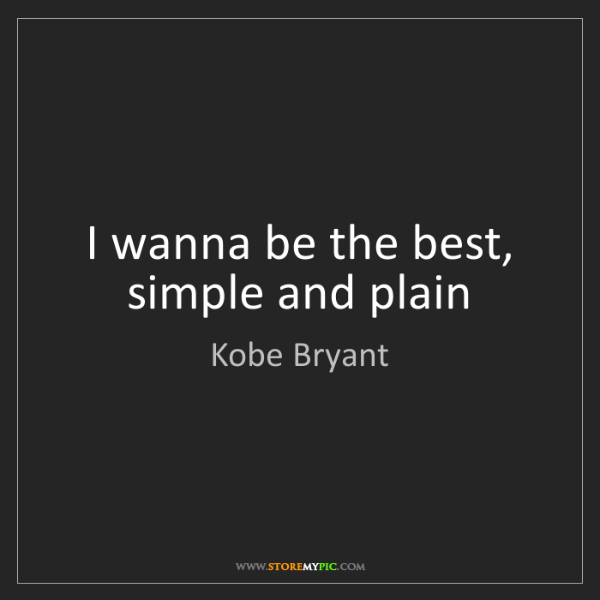 Kobe Bryant: I wanna be the best, simple and plain