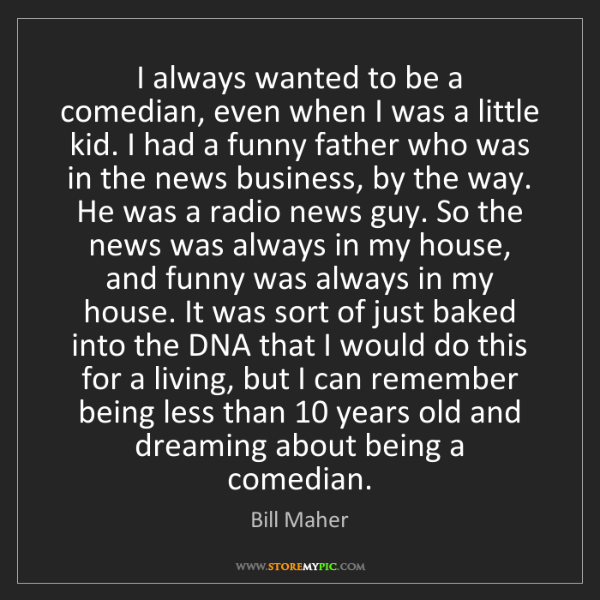 Bill Maher: I always wanted to be a comedian, even when I was a little...