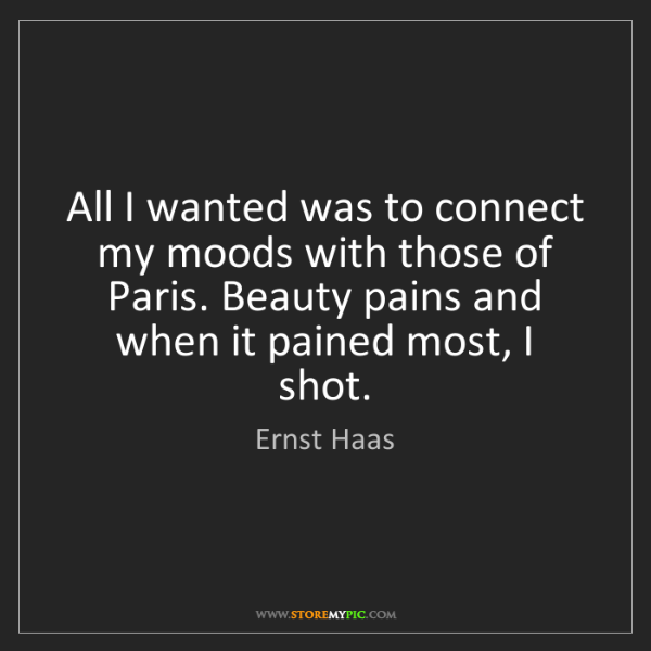 Ernst Haas: All I wanted was to connect my moods with those of Paris....