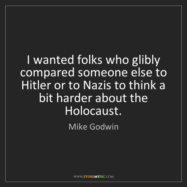 Mike Godwin: I wanted folks who glibly compared someone else to Hitler...