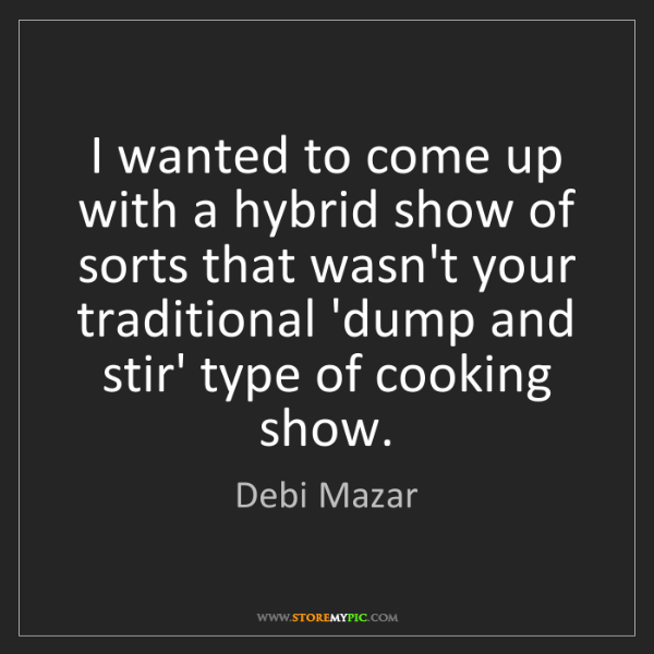 Debi Mazar: I wanted to come up with a hybrid show of sorts that...