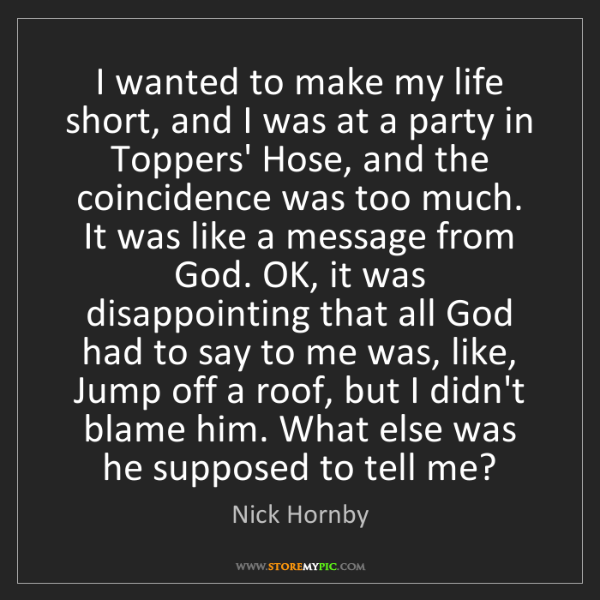Nick Hornby: I wanted to make my life short, and I was at a party...