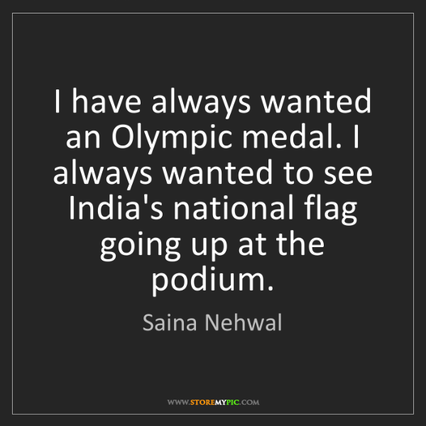 Saina Nehwal: I have always wanted an Olympic medal. I always wanted...