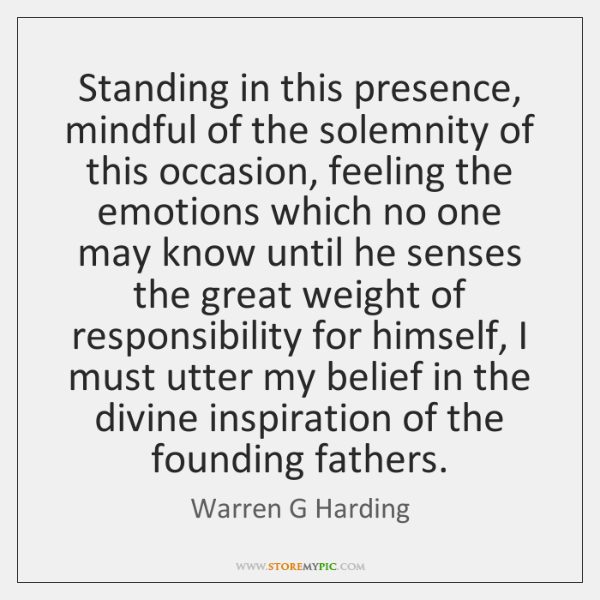 Standing in this presence, mindful of the solemnity of this occasion, feeling ...
