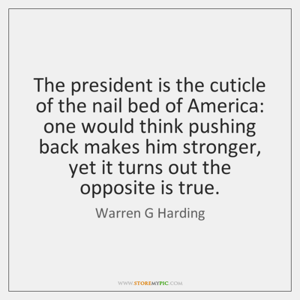 The president is the cuticle of the nail bed of America: one ...