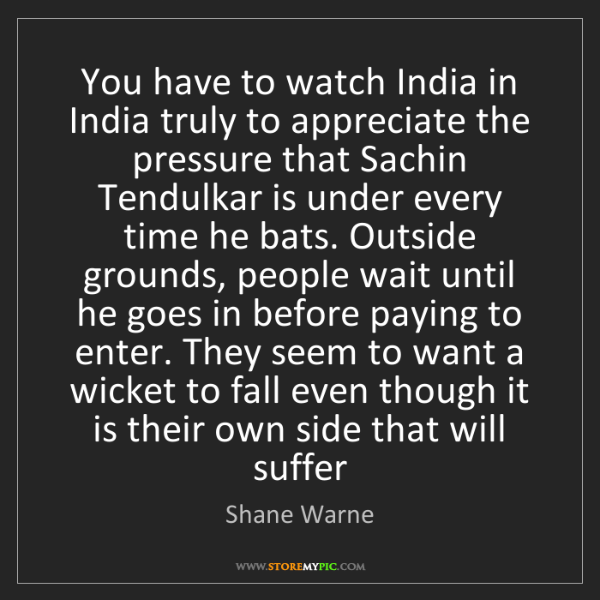 Shane Warne: You have to watch India in India truly to appreciate...