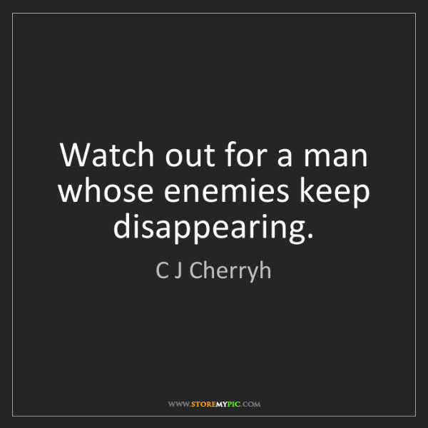 C J Cherryh: Watch out for a man whose enemies keep disappearing.