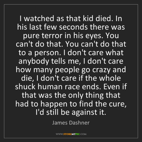 James Dashner: I watched as that kid died. In his last few seconds there...