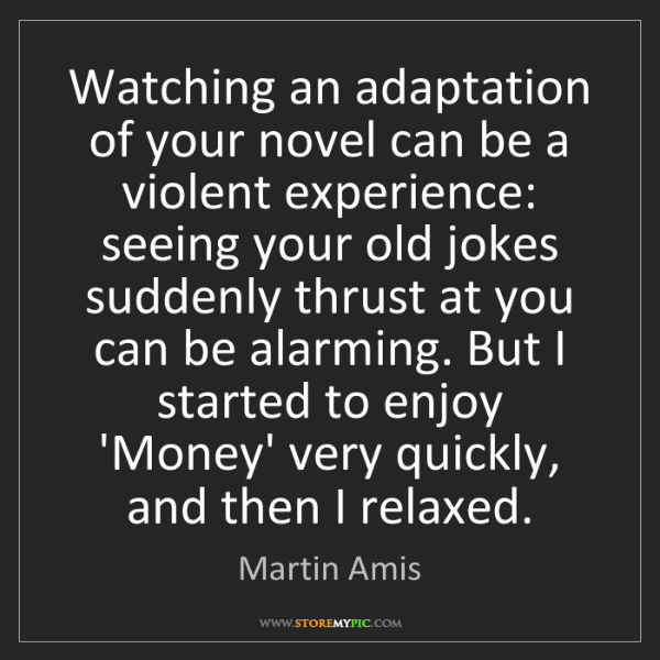 Martin Amis: Watching an adaptation of your novel can be a violent...