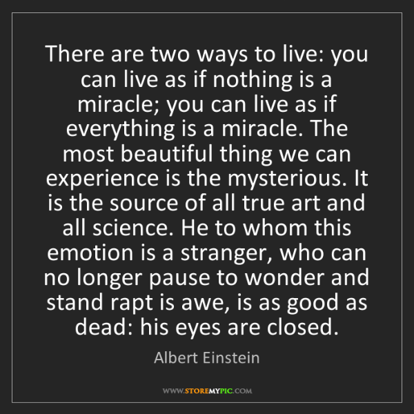 Albert Einstein: There are two ways to live: you can live as if nothing...