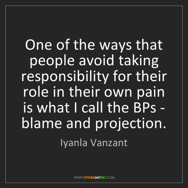Iyanla Vanzant: One of the ways that people avoid taking responsibility...