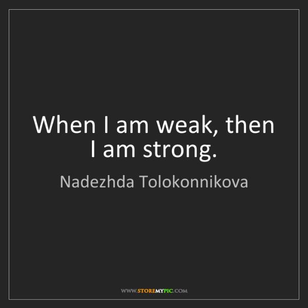 Nadezhda Tolokonnikova: When I am weak, then I am strong.
