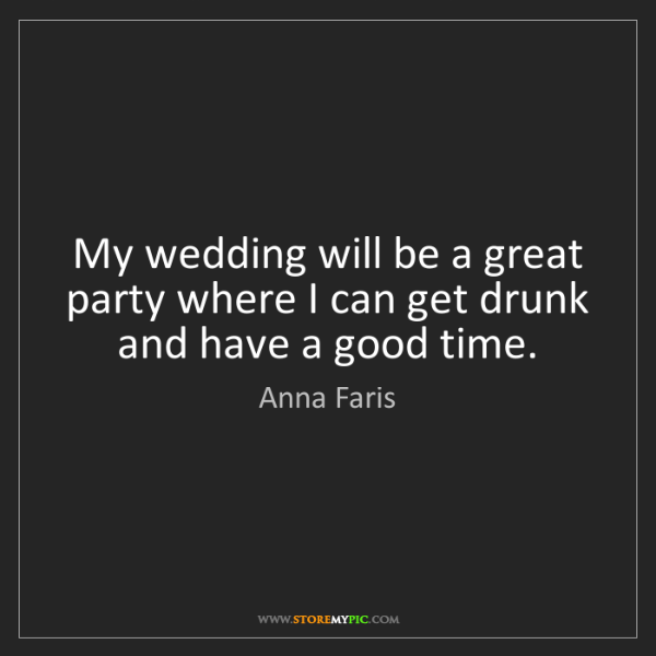Anna Faris: My wedding will be a great party where I can get drunk...