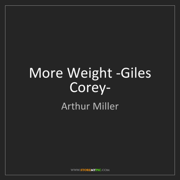 Arthur Miller: More Weight -Giles Corey-