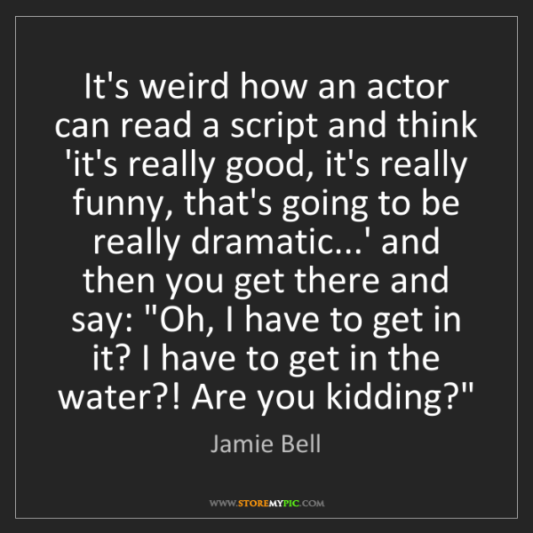 Jamie Bell: It's weird how an actor can read a script and think 'it's...