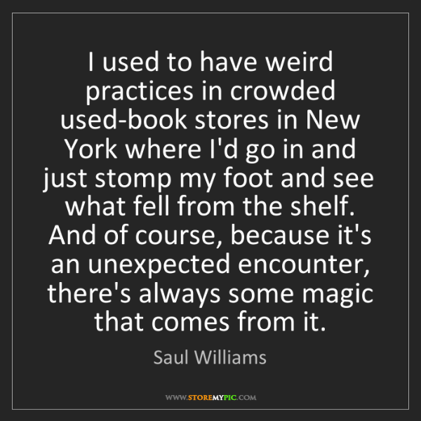Saul Williams: I used to have weird practices in crowded used-book stores...