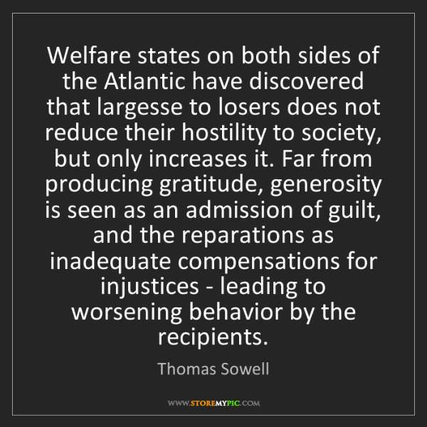Thomas Sowell: Welfare states on both sides of the Atlantic have discovered...