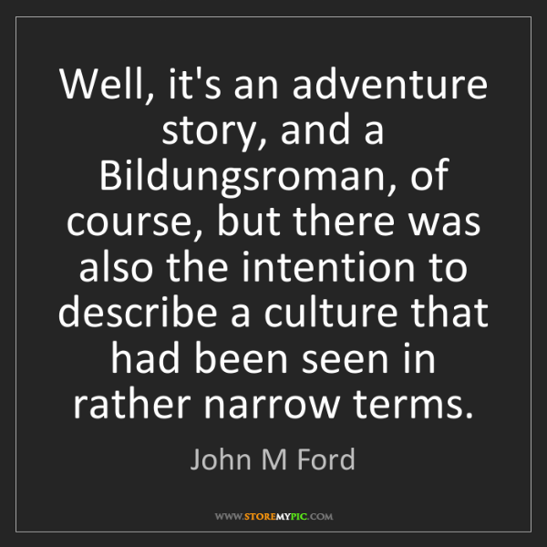 John M Ford: Well, it's an adventure story, and a Bildungsroman, of...