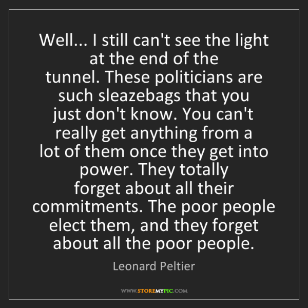 Leonard Peltier: Well... I still can't see the light at the end of the...