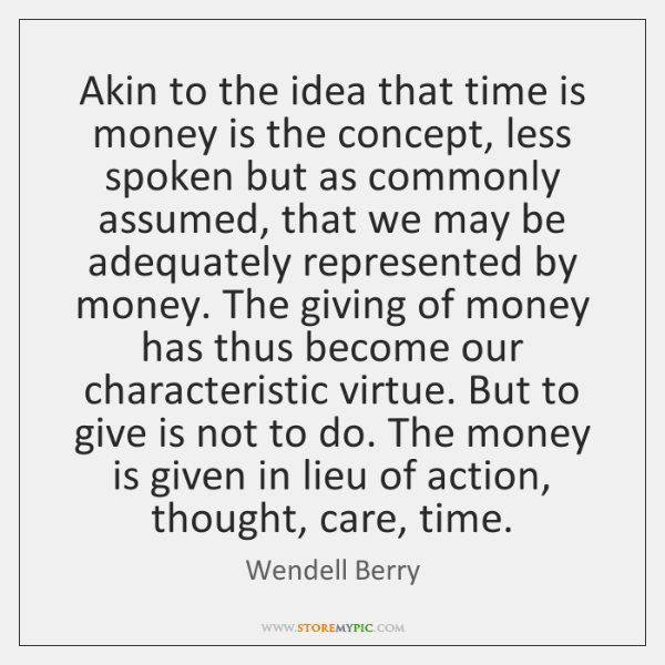 Akin to the idea that time is money is the concept, less ...