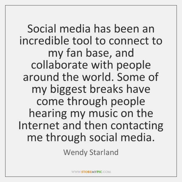 Social media has been an incredible tool to connect to my fan ...