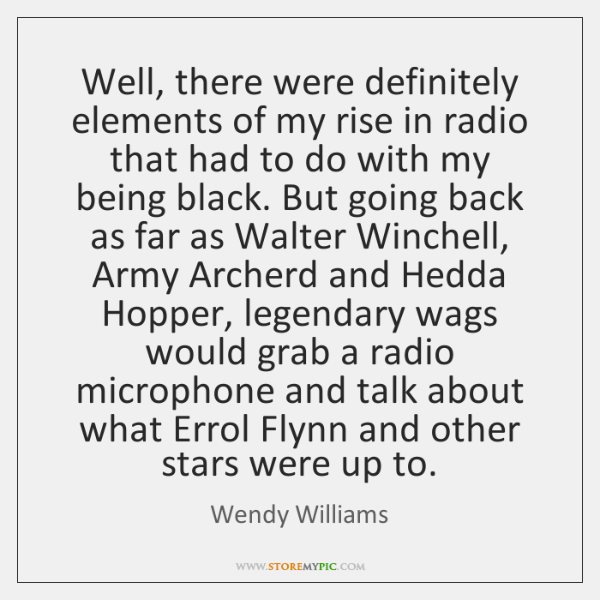 Well, there were definitely elements of my rise in radio that had ...