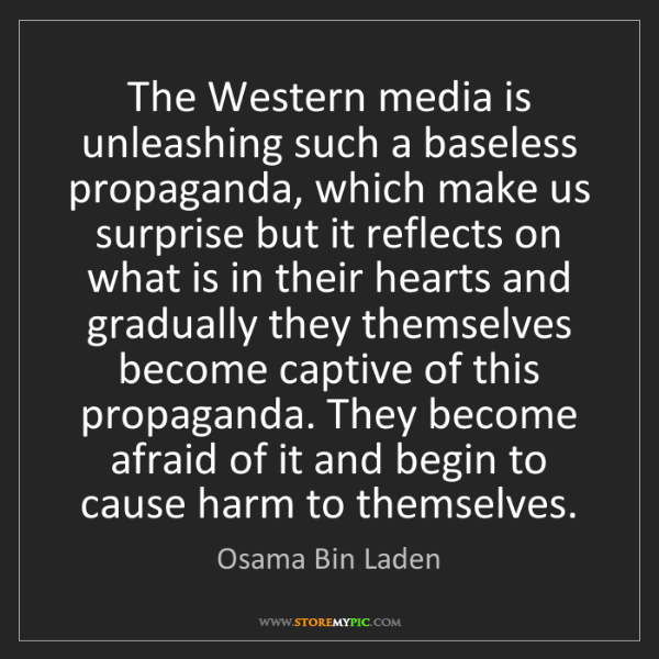 Osama Bin Laden: The Western media is unleashing such a baseless propaganda,...